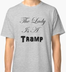 Lady is a Tramp Classic T-Shirt