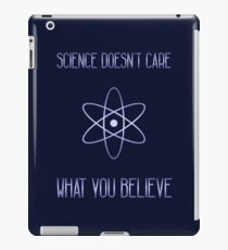 Science Doesn't Care What You Believe iPad Case/Skin