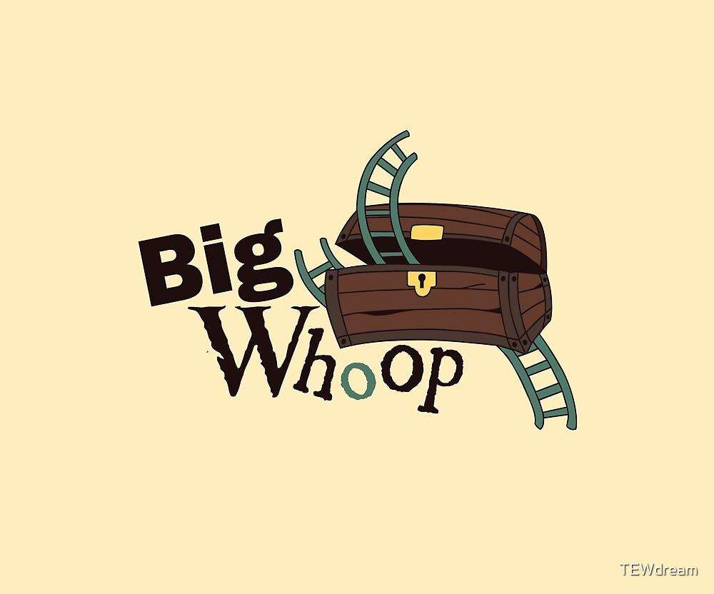 Big Whoop by TEWdream