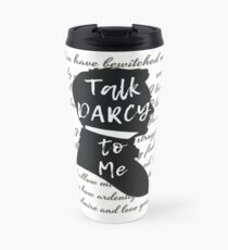 Talk Darcy to Me, Funny Quote, Jane Austen Gift Travel Mug
