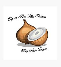 Ogres are like onions Photographic Print