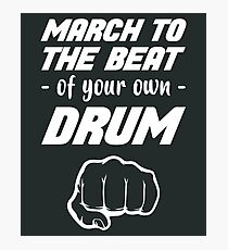 "Music Idiom ""March To The Beat Of Your Own Drum"" Photographic Print"