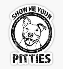 Show me your Pitties funny Pit Bull shirt Sticker
