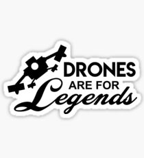 Drones Are For Legends -  Drone Squad, UAV, Flying Gadget Sticker