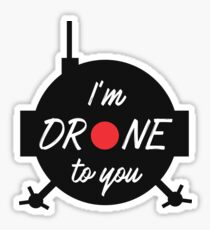 I'm Drone To You - Drones, Drone Squad, UAV, Flying Gadget Sticker