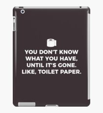You don't know what you have till it's gone. Like Toilet Paper iPad Case/Skin