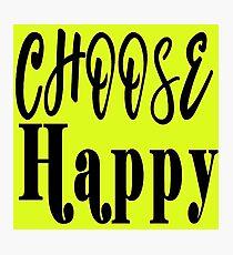 Choose Happy  Photographic Print