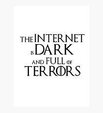 Internet is Dark & Full of Terrors Photographic Print