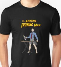 The Amazing Ironing Man!!! Unisex T-Shirt