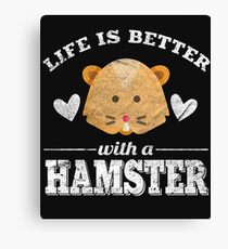 Life Is Better With A Hamster Canvas Print