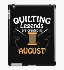 Quilting Legends Are Created In August - Quilting And Patchwork Design iPad Case/Skin