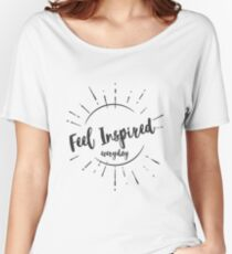 """Feel Inspired Everyday"" Women's Relaxed Fit T-Shirt"