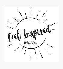 """Feel Inspired Everyday"" Photographic Print"