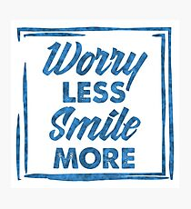 """""""Worry Less, Smile More"""" Photographic Print"""