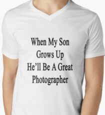 When My Son Grows Up He'll Be A Great Photographer  Mens V-Neck T-Shirt