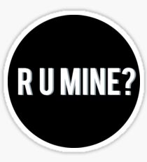 R U MINE? Sticker