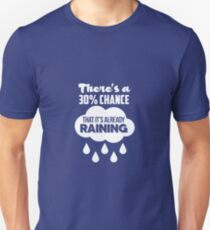 Theres a 30% Chance That Its Already Raining - WHT T-Shirt