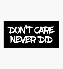 DON'T CARE NEVER DID Photographic Print