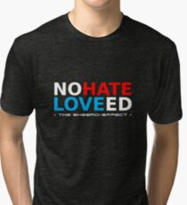 Sheerio-Effect Love Ed, No Hate Tri-blend T-Shirt