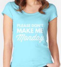 Please don't make me Monday Women's Fitted Scoop T-Shirt