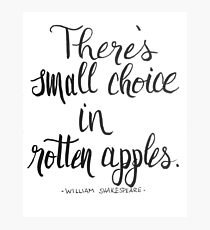 Shakespearean Insult - There's Small Choice in Rotten Apples Photographic Print
