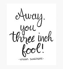 Shakespearean Insult - Away, you three inch fool Photographic Print