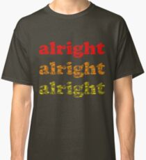 Alright Alright Alright - Matthew McConaughey : Black Classic T-Shirt