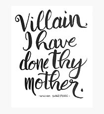 Shakespearean Insult - Villain, I have done thy mother Photographic Print