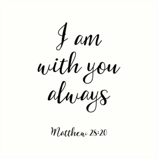 I Am With You Always Matthew 2820 Christian Quote Art Prints