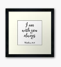 I Am With You Always - Matthew 28:20 - Christian Quote Framed Print