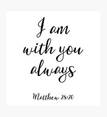 I Am With You Always - Matthew 28:20 - Christian Quote Photographic Print