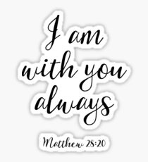 I Am With You Always - Matthew 28:20 - Christian Quote Sticker