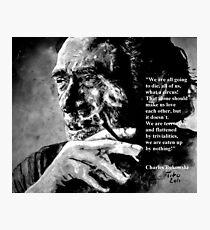 Charles Bukowski - black - quote Photographic Print