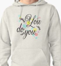 You do you Pullover Hoodie