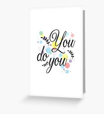 You do you Greeting Card