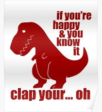 """""""If You're Happy and You Know It Clap Your… Oh"""" T-Rex Shirt Poster"""