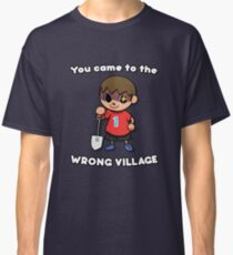 YOU CAME TO THE WRONG VILLAGE Classic T-Shirt