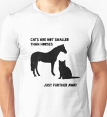Cats are not smaller than horses T-Shirt