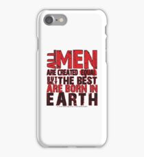 All men are created equal But only the best are born in earth iPhone Case/Skin