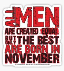 All men are created equal But only the best are born in november Sticker