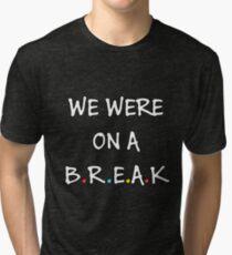 We were on a break (White/Colour) Tri-blend T-Shirt