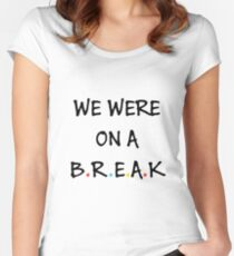 We were on a break (Black/Colour) Women's Fitted Scoop T-Shirt