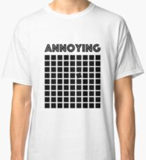 ANNOYING Classic T-Shirt