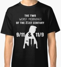 The two worst mornings of the 21st century 9/11 and 11/9 Classic T-Shirt