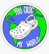 You Croc My World Sticker