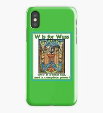 W is for Wuss iPhone Case/Skin