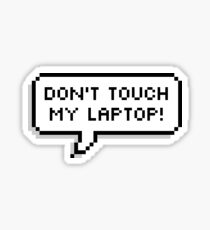 Dont touch my laptop Sticker