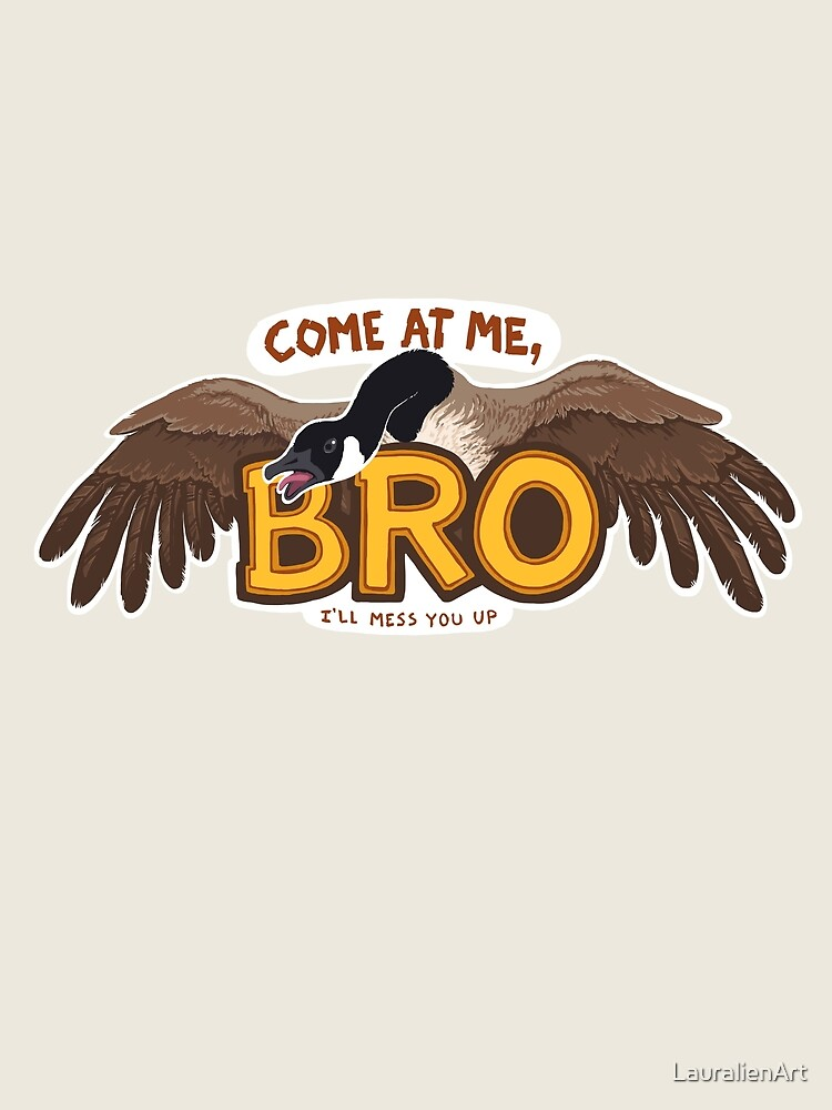 """""""Come at me BRO"""" Canada Goose by LauralienArt"""