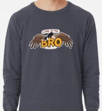 """Come at me BRO"" Canada Goose Lightweight Sweatshirt"