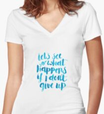 Let's see what happens when I don't give up Women's Fitted V-Neck T-Shirt